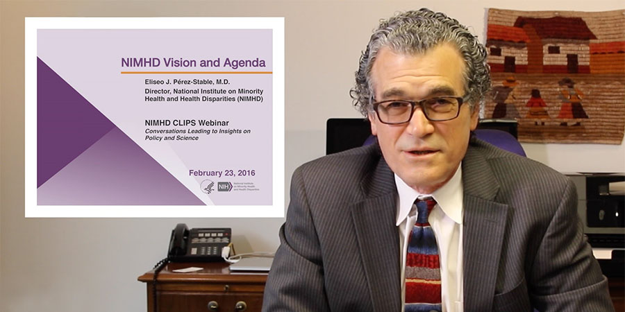 Video: Dr. Eliseo J. Pérez-Stable, Director of the National Institute on Minority Health and Health Disparities (NIMHD)