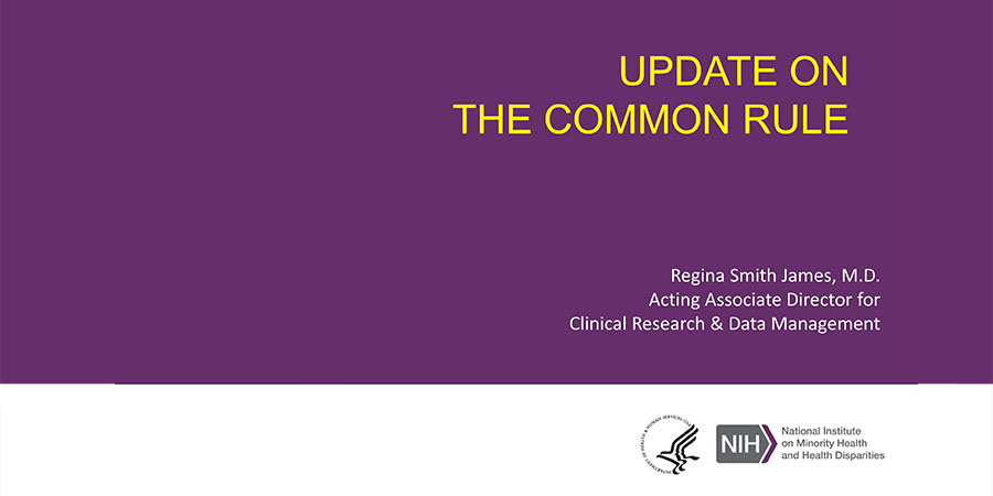 Update on the common rule. Regina Smith James, M.D. Acting Associate Director for Clinical Research & Data Management