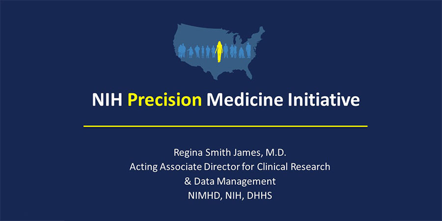NIH Precision Medicine Initiative. Regina Smith James, M.D. Acting Associate Director for Clinical Research & Data Management